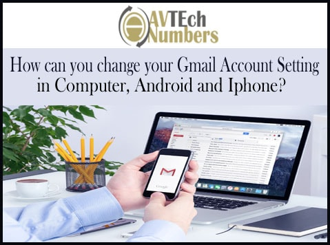 How can you change your Gmail Account Setting in Computer, Android and Iphone?